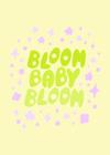 Bloom Baby Bloom Mini Print