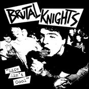 Image of Brutal Knights - Life Aint Cool 7""