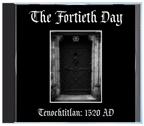 "Image of B!161 The Fortieth Day ""Tenochtitlan: 1520 AD"" CD"
