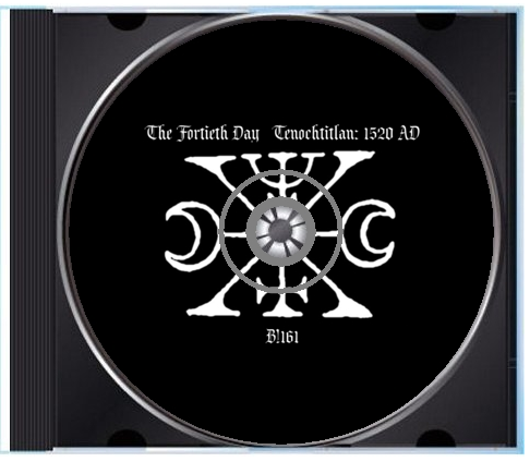 "B!161 The Fortieth Day ""Tenochtitlan: 1520 AD"" CD"