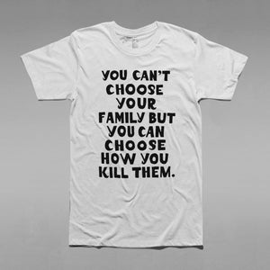 Image of Can't Choose Your Family Tee