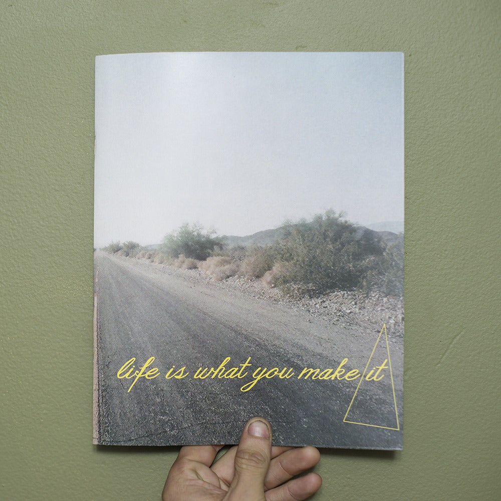 """""""life is what you make it"""" lmtd. edt. zine"""