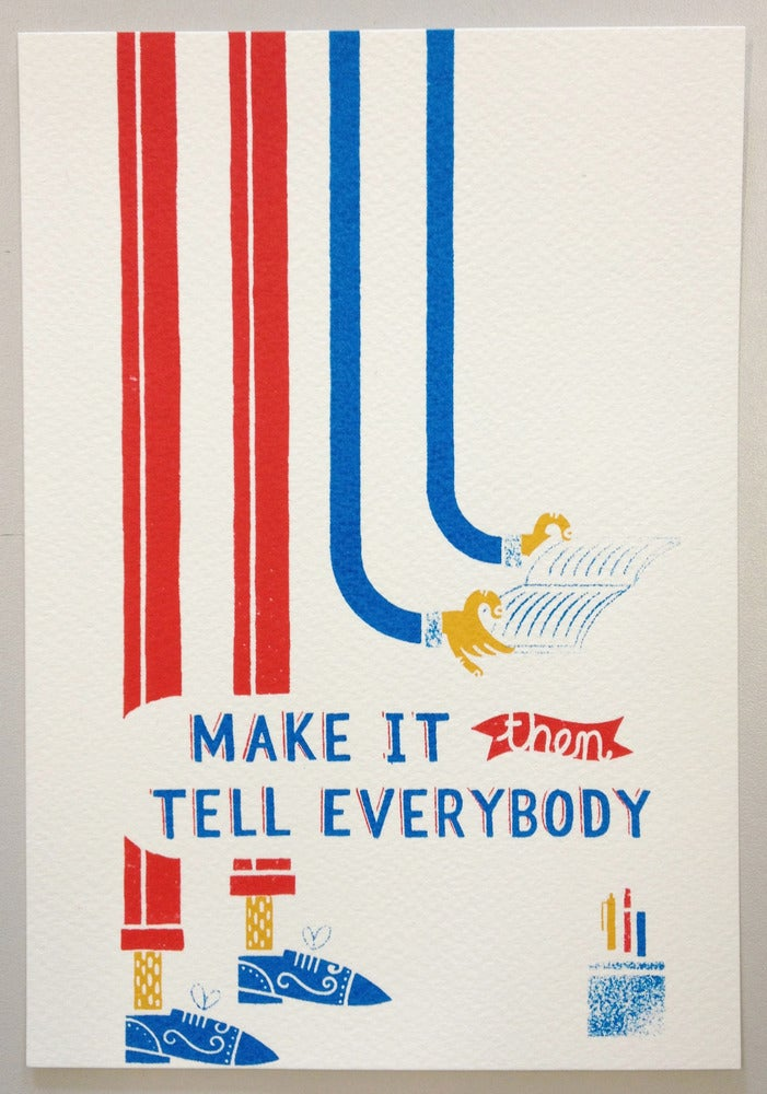 Image of Make It Then Tell Everybody Screenprint