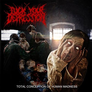 Image of FUCK YOUR DEPRESSION - Total Conception Of Human Madness CD