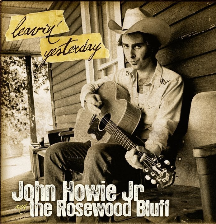 John Howie Jr and the Rosewood Bluff - Leavin' Yesterday CD