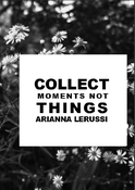 Image of Collect moments, not things