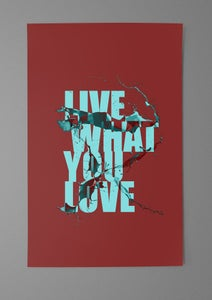 Image of Live What You Love (11x17)