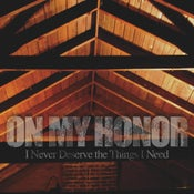 "Image of On My Honor- I Never Deserve The Things I Need (CD/12"") CLEARANCE!!"