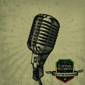 Image of Captain Accident - Pick Up The Microphone