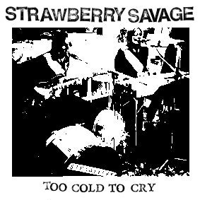 "Image of Strawberry Savage ""Too Cold To Cry"" 7"" EP"