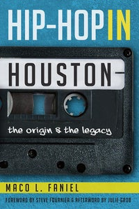 Image of Hip-Hop in Houston: The Origin and Legacy (Signed by author)