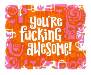 """Image of """"You're Fucking Awesome!"""" Print"""