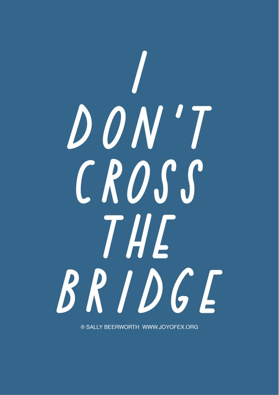 Image of I don't cross the bridge A3 poster