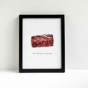 Stop Staring at My Rump - Meaty Beef Art Print by Alyson Thomas of Drywell Art. Available at shop.drywellart.com