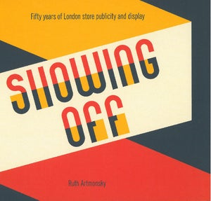 Image of Showing Off: Fifty years of London store publicity and display