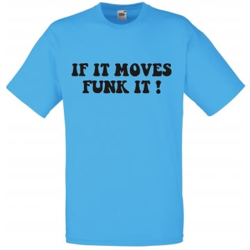 "Image of ""If it moves funk it"" Tshirt"
