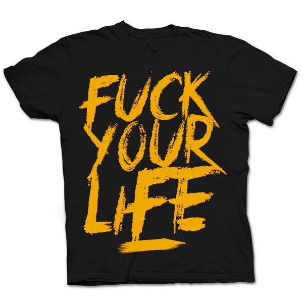 FUCK YOUR LIFE TSHIRT - HONIRO STORE