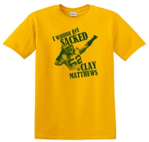 Image of I Wanna Get SACKED by Clay Matthews  ADULT (mens) T SHIRT