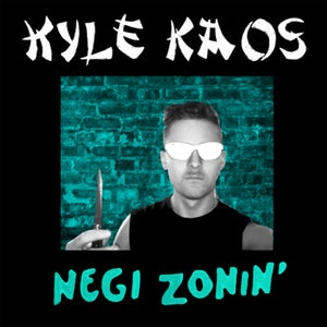 "Image of Kyle Kaos - Negi Zonin' 7"""