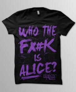 Image of Who The F*#K Is Alice? Tshirt