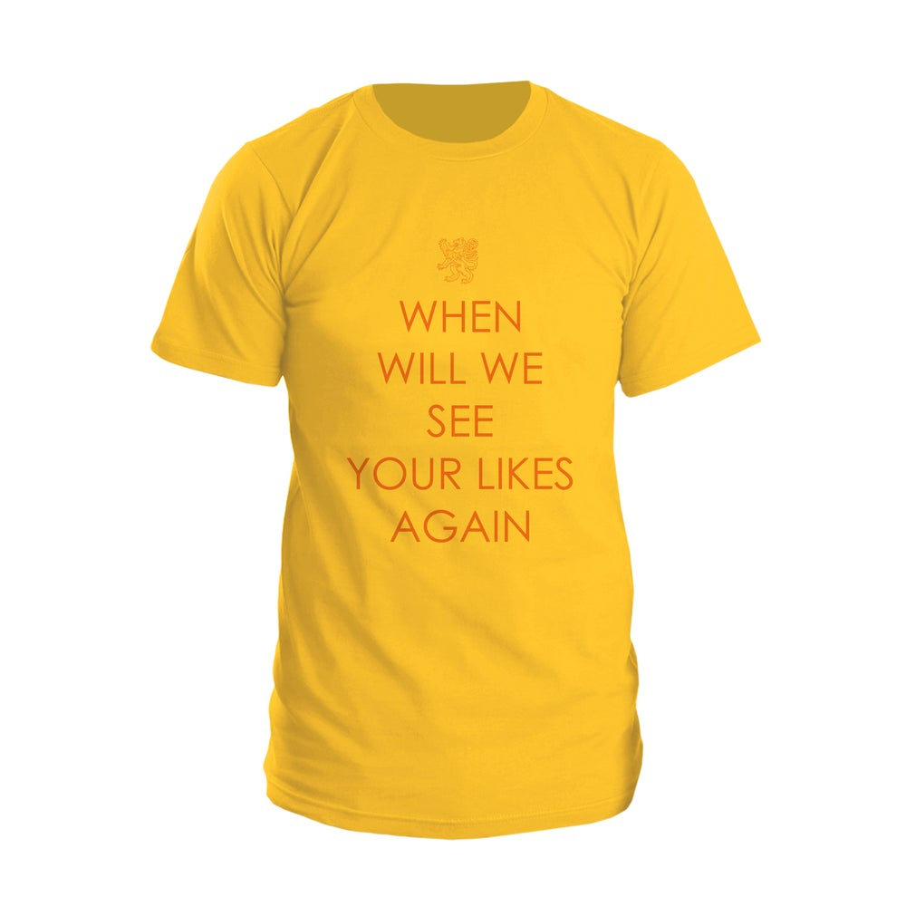 Image of When will we see your likes again (t-shirt)