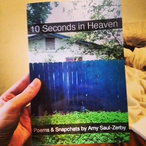 Image of 10 Seconds in Heaven: Poems and Snapchats by Amy Saul-Zerby