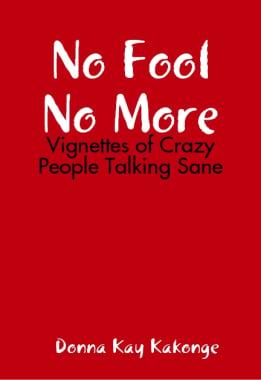 Image of No Fool No More: Vignettes of Crazy People Talking Sane