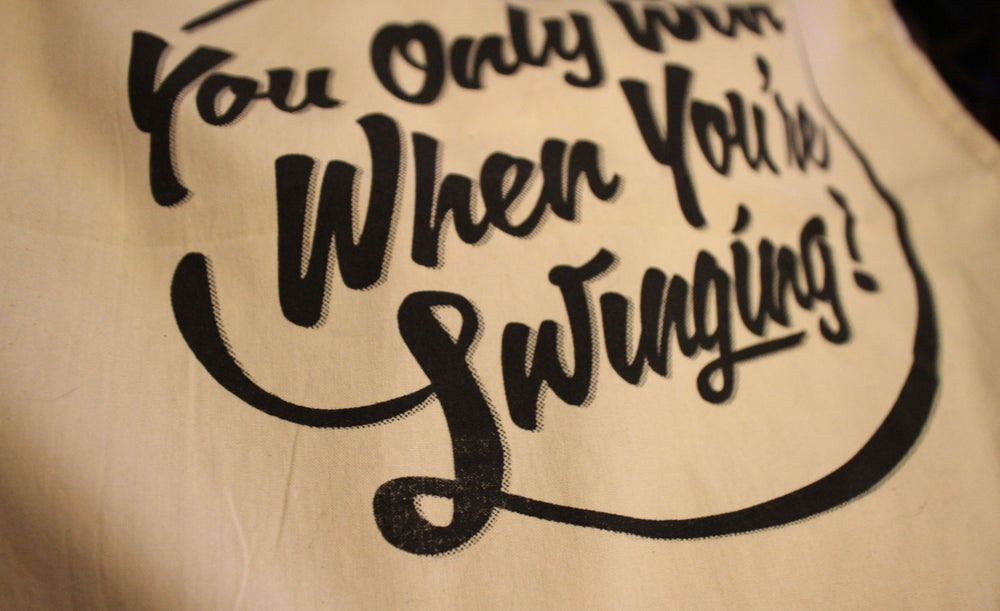 Image of *You Only Win When You're Swinging* Bag