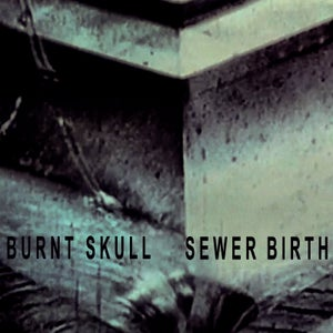 Image of BURNT SKULL - Sewer Birth LP (12XU 056-1)
