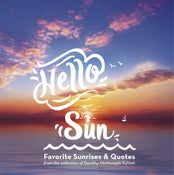 Image of HELLO SUN ~ Favorite Sunrises & Quotes