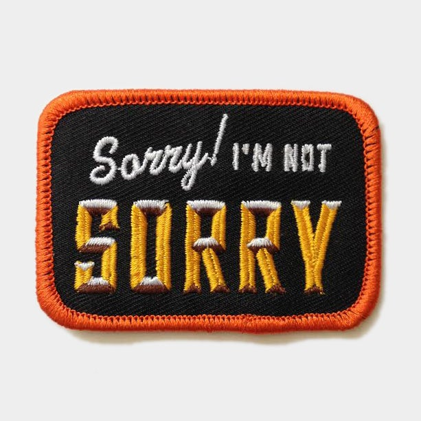 "Image of ""Sorry, I'm Not Sorry"" Patch"