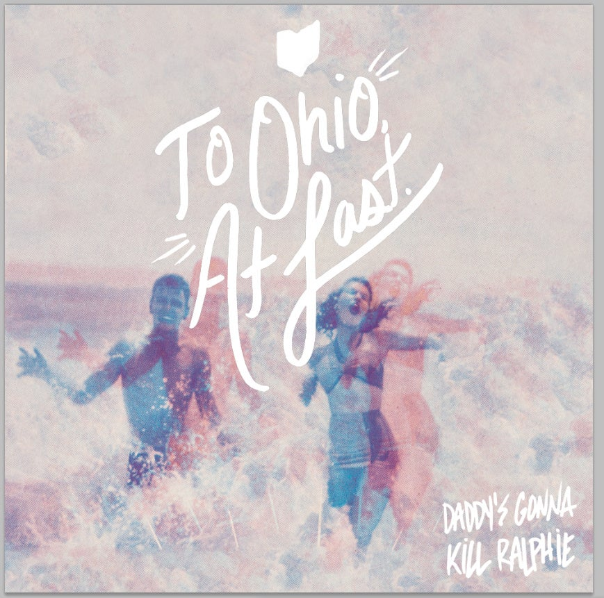 Image of Daddy's Gonna Kill Ralphie - To Ohio, At Last LP