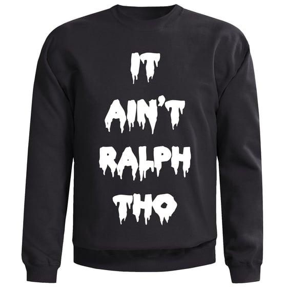 Image of It Ain't Ralph Tho Black Sweatshirt