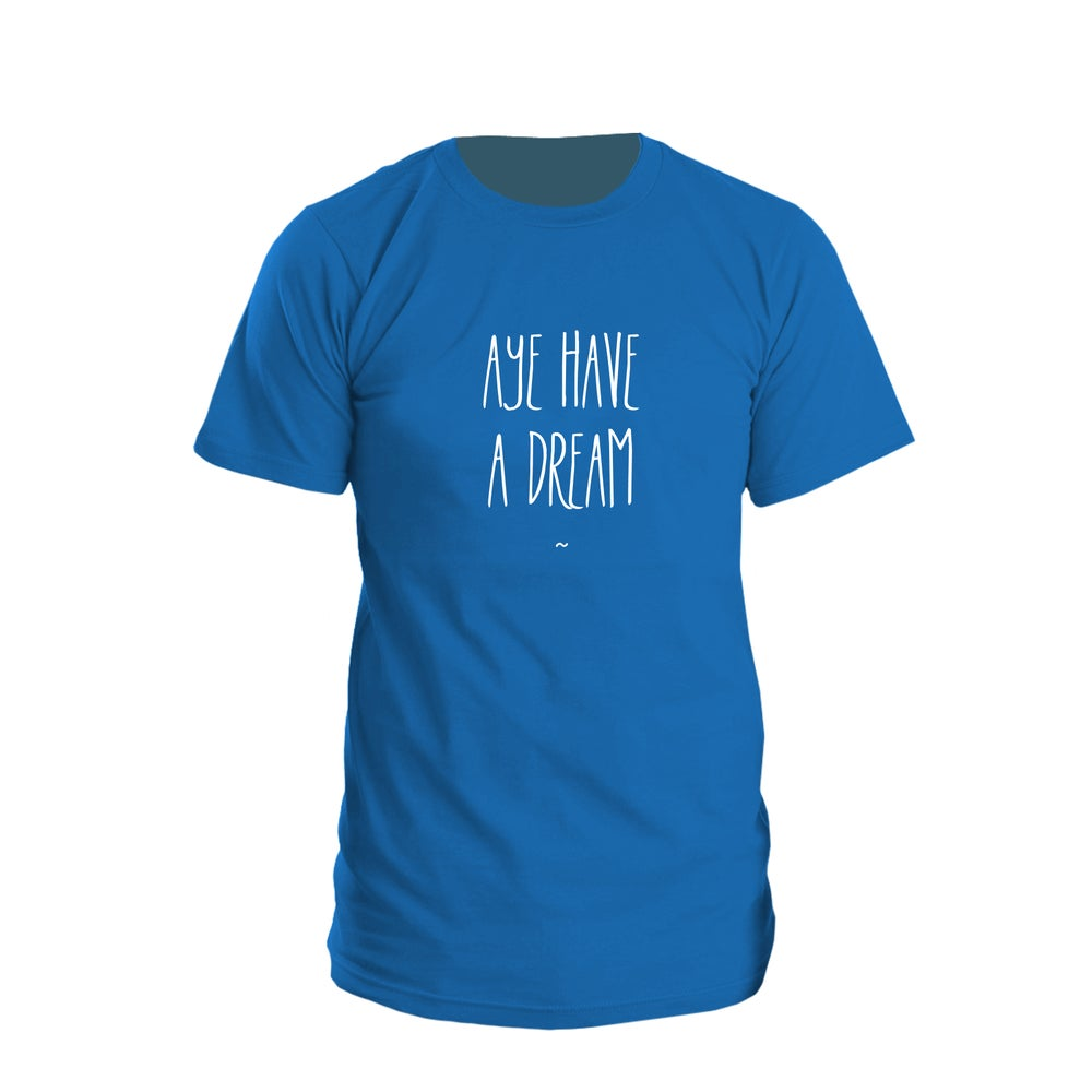 "Image of ""Aye Have A Dream"" T-shirt"