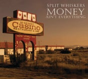 Image of Split Whiskers - Money Ain't Everything