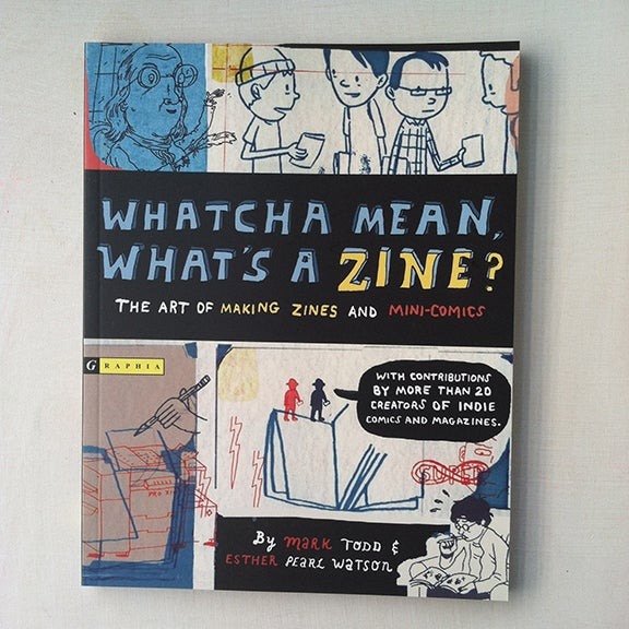 Image of Whatcha Mean, What's A Zine?