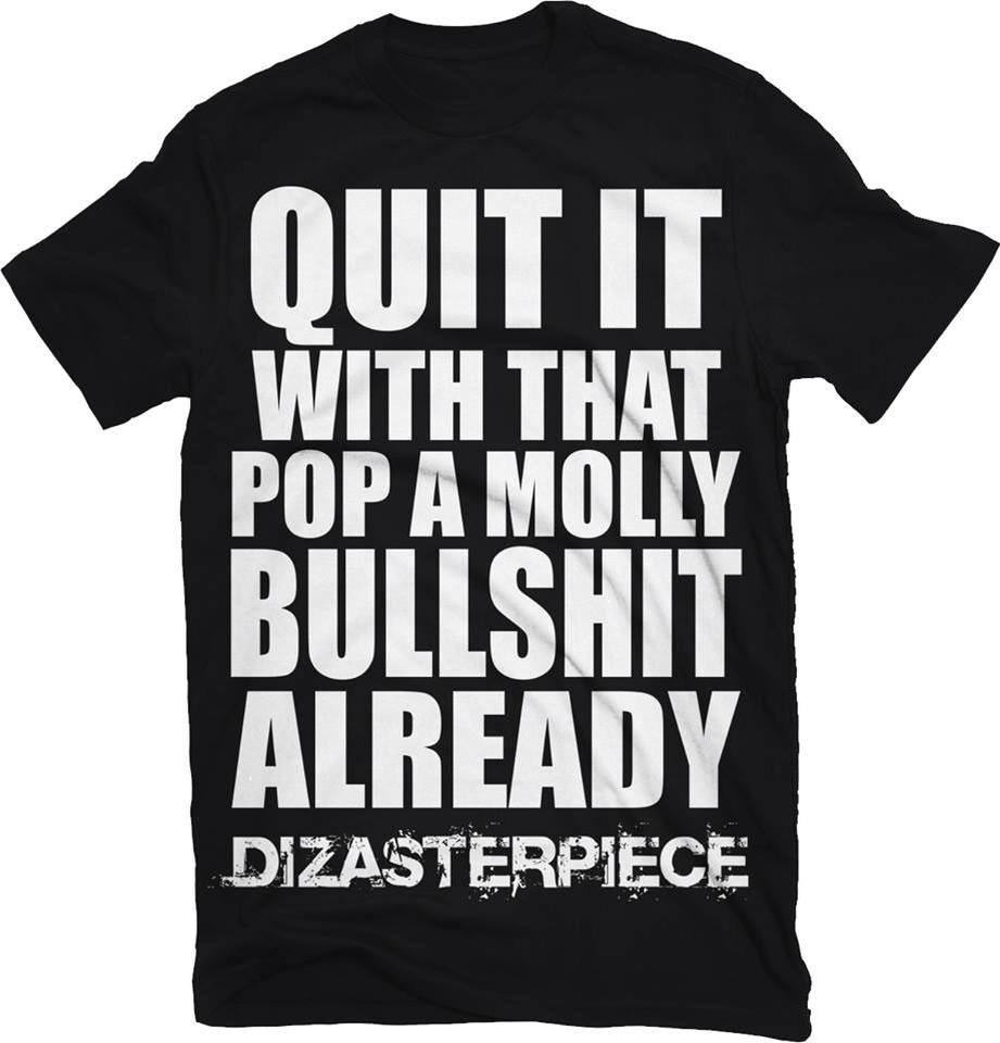 Image of QUIT IT WITH THAT POP A MOLLY BULLSHIT ALREADY T-Shirt