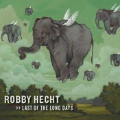 Image of ROBBY HECHT - LAST OF THE LONG DAYS
