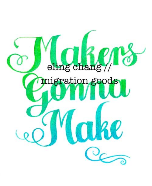 Image of Makers Gonna Make print