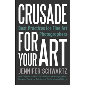 Image of Crusade For Your Art: Best Practices For Fine Art Photographers