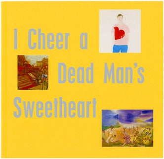 Image of I Cheer a Dead Man's Sweetheart Exhibition Catalogue