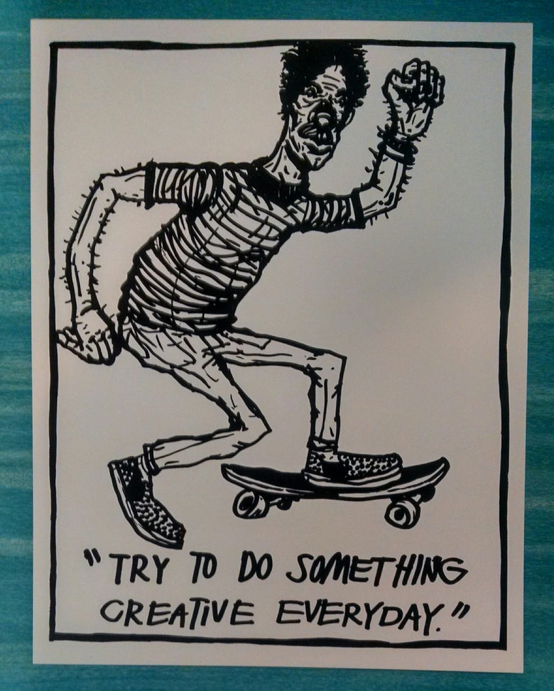 "Image of ""Try to do something creative everyday"" Silkscreen Print- by: Rich Jacobs"