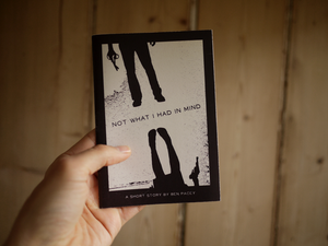 Image of Not What I Had In Mind - a short story by Ben Pacey
