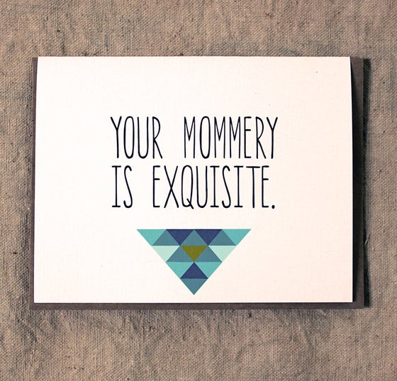 Image of Your Mommery is Exquisite