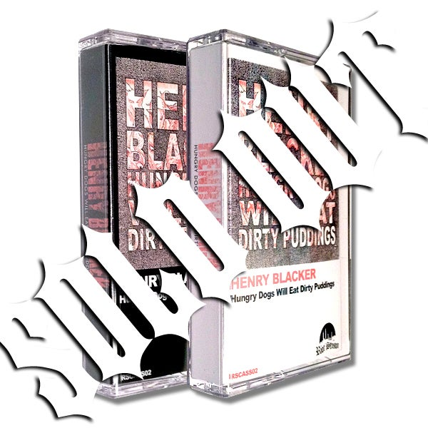 HENRY BLACKER 'Hungry Dogs Will Eat Dirty Puddings' Cassette w/ Exclusive Track & MP3