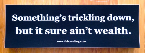 "Image of ""Something's trickling down"" bumper sticker"