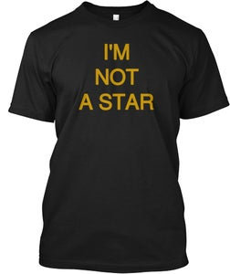 Image of I'M NOT A STAR / BUT I WILL SHINE ON!© ALL RIGHTS RESERVED BY SS TEES©/L.I.F.E.™ LLC