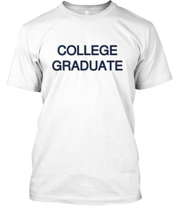 Image of COLLEGE GRADUATE / STILL A BARTENDER © ALL RIGHTS RESERVED BY SS TEES©/L.I.F.E.™ LLC