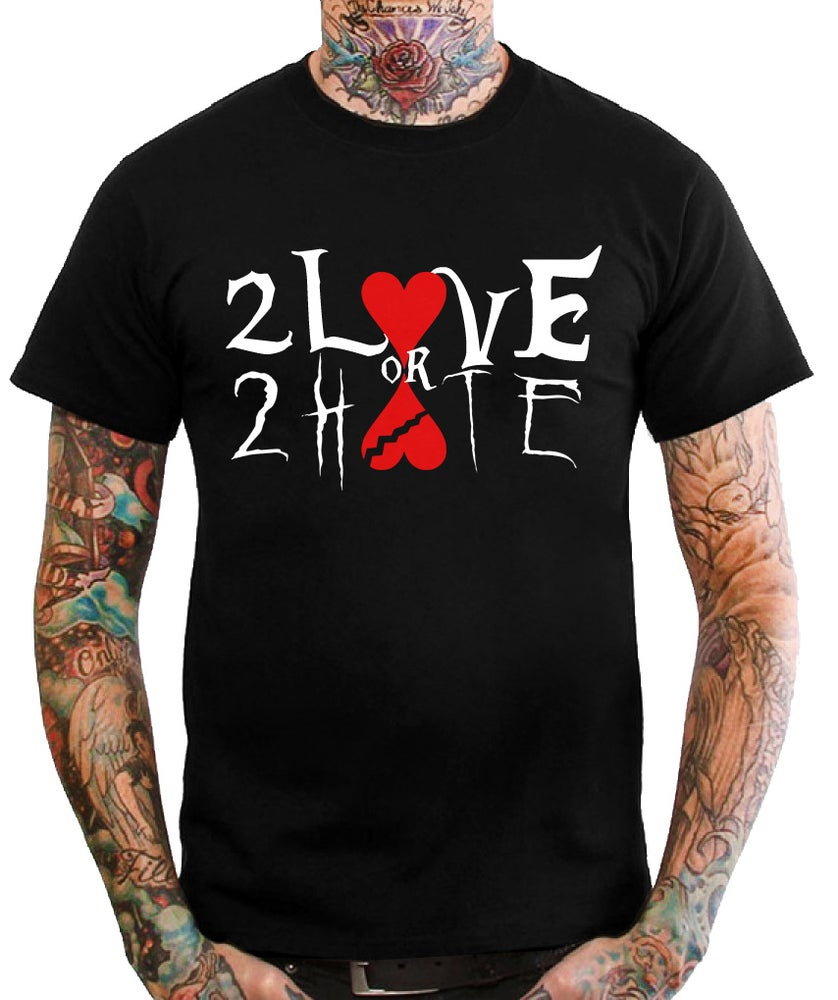 Image of 2 Love or 2 Hate T Shirt Mens