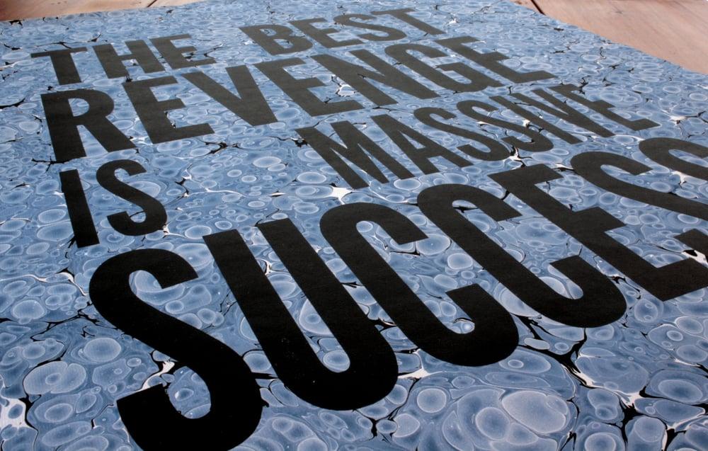 The Best Revenge Is Massive Success